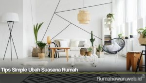 Tips Simple Ubah Suasana Rumah
