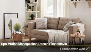 Tips Mudah Menciptakan Desain Skandinavia