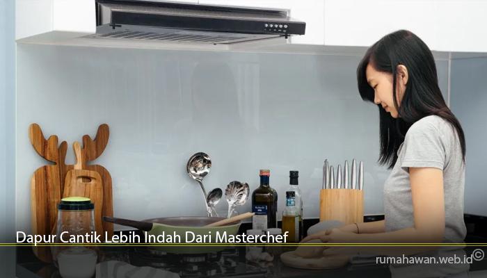 Dapur Cantik Lebih Indah Dari Masterchef