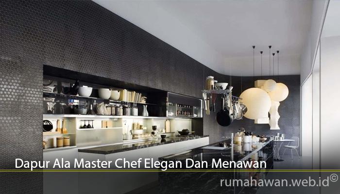 Dapur Ala Master Chef Elegan Dan Menawan